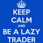 keep-calm-and-be-a-lazy-trader